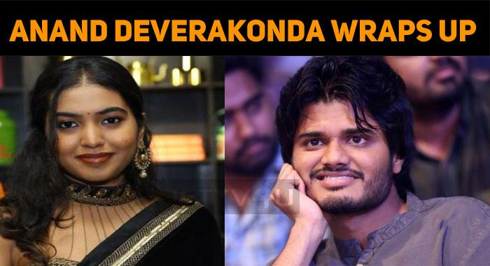 Anand Deverakonda Wraps Up His Debut Film!