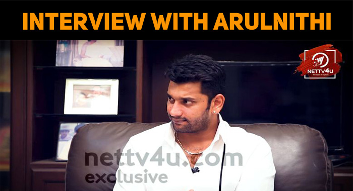 Arulnithi Speaks About His Roles!