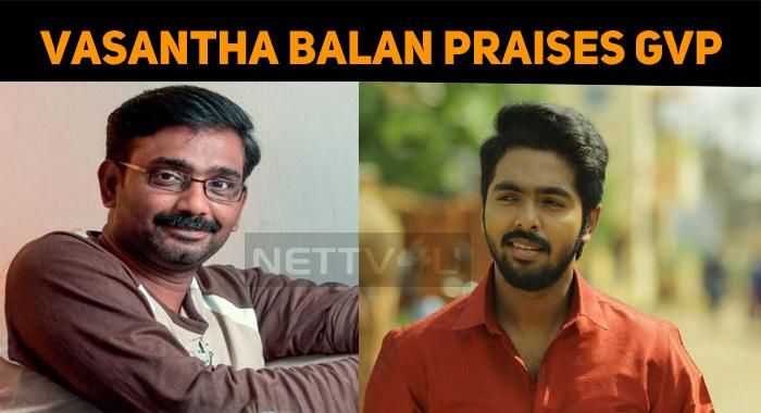 Vasantha Balan Praises GV Prakash!