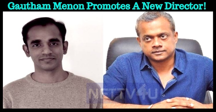 Gautham Menon Promotes A New Director!
