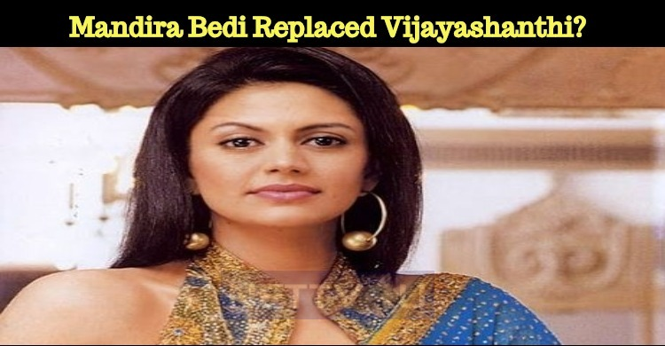 Mandira Bedi Replaced Vijayashanthi?