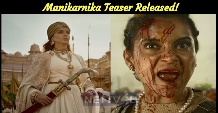 Manikarnika Teaser Released!