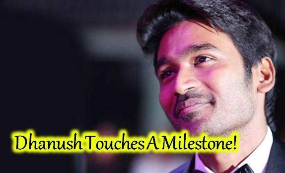 Dhanush Touches The New Milestone!