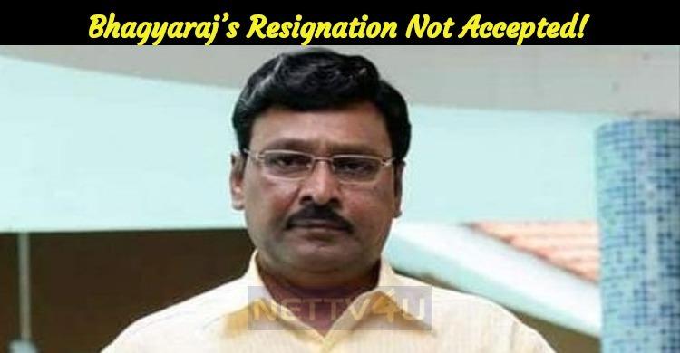 Twist: Bhagyaraj's Resignation Not Accepted!