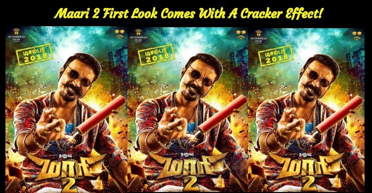 Maari 2 First Look Comes With A Cracker Effect!