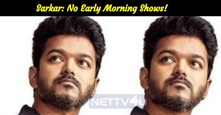 Sarkar: No Early Morning Shows! Vijay Fans Highly Disappointed!