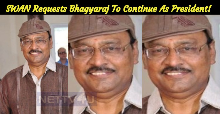 SWAN Requests Bhagyaraj To Continue As President!
