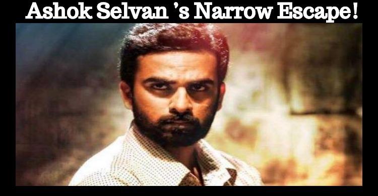 Ashok Selvan's Narrow Escape!