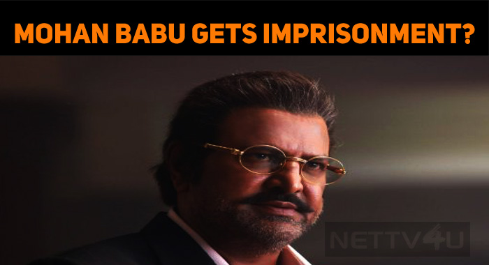 Mohan Babu Gets One Year Imprisonment?