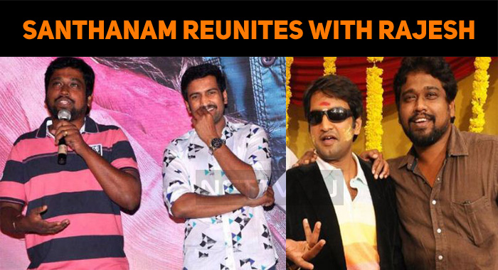 Santhanam Joins Rajesh Once Again!