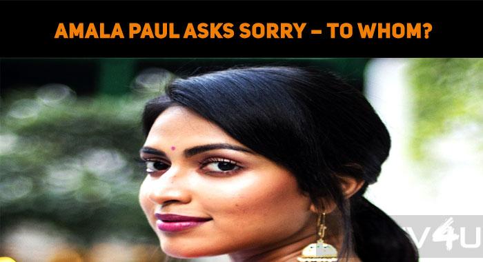Amala Paul Asks Sorry – To Whom?