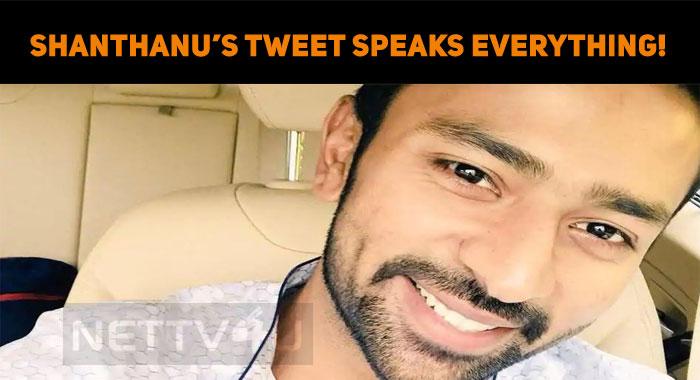 Shanthanu's Single Tweet Speaks Everything!