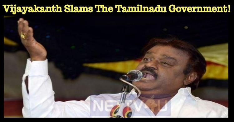Vijayakanth Slams The Tamilnadu Government!
