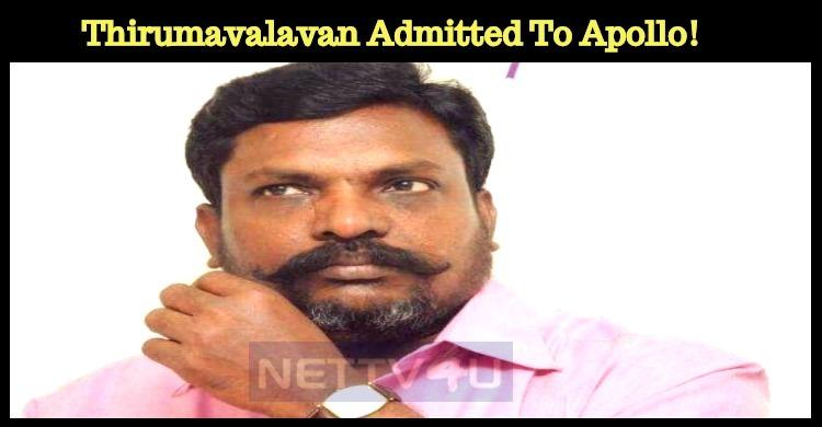 Thirumavalavan Admitted To Apollo!