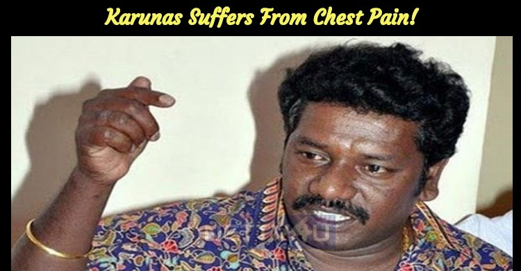 Karunas Suffers From Chest Pain!