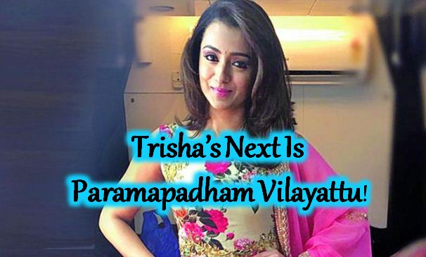 Trisha's Next Is Paramapdham Vilayattu!