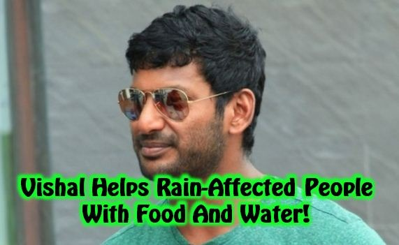 Vishal Provides Food And Water To The Rain Affected People!