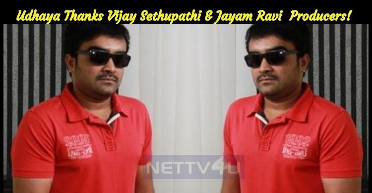 Actor Udhaya Thanks Vijay Sethupathi And Jayam Ravi Movie Producers!