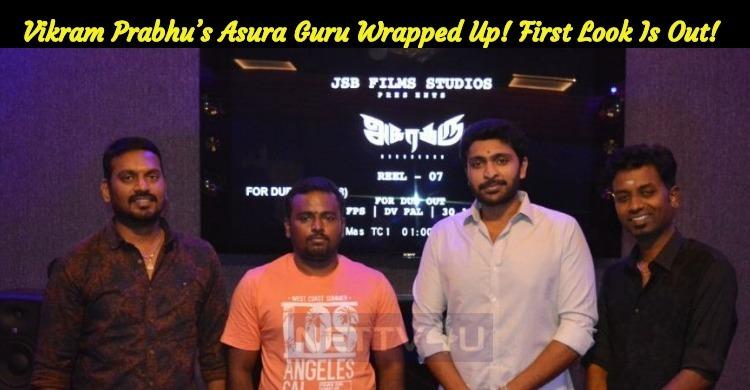 Vikram Prabhu's Asura Guru Wrapped Up! First Lo..