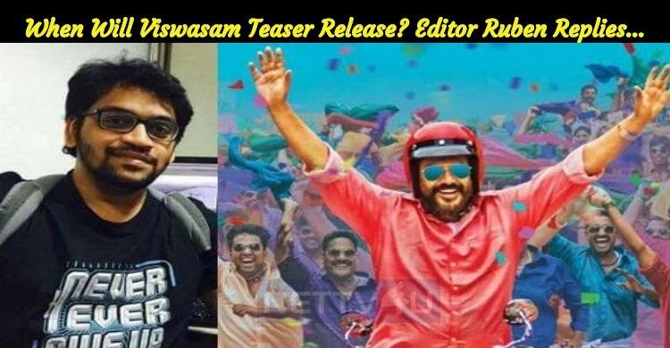When Will Viswasam Teaser Release? Editor Ruben..