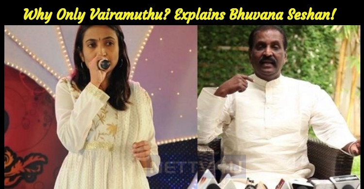 Why Only Vairamuthu? Explains Bhuvana Seshan!