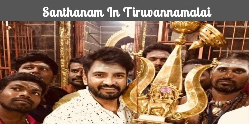 Santhanam In Tiruvannamalai!