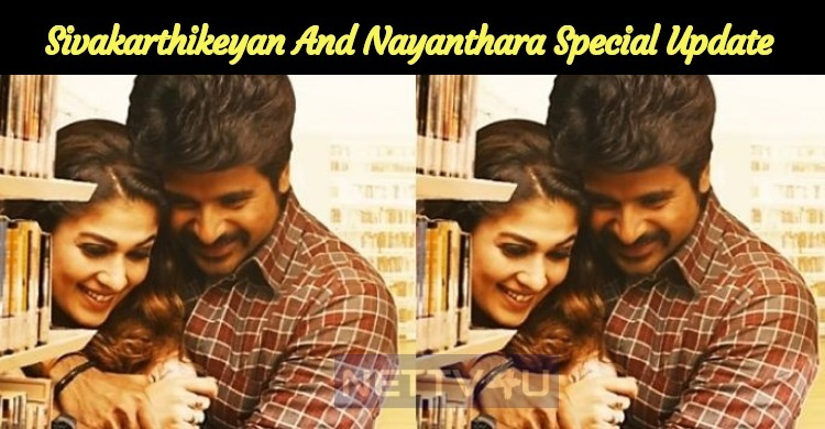 Exciting Update: Sivakarthikeyan And Nayanthara Special