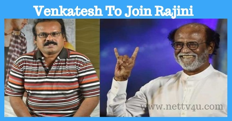 Director Venkatesh To Join Rajini's Party!