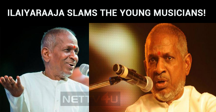 Ilaiyaraaja Slams The Young Musicians! Are They Copycats?