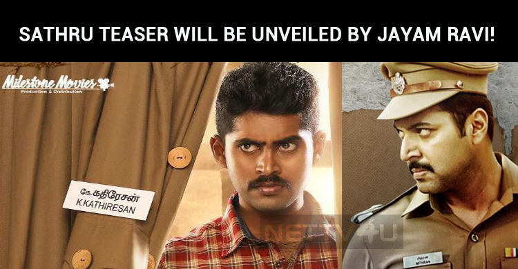 Kathir's Next Is Sathru! Teaser Will Be Unveiled By Jayam Ravi!
