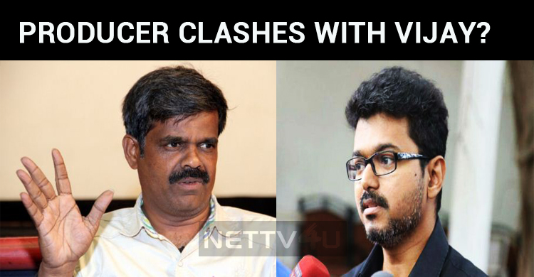 Producer Clashes With Vijay? Here Is The Summary!
