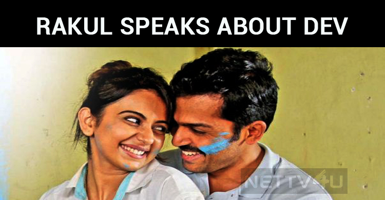 Dev Is Not A Romantic Movie – Rakul Preet Singh