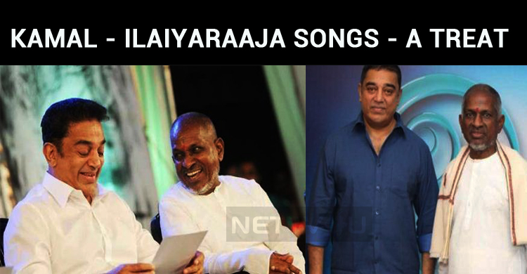 Kamal Crooned For Ilaiyaraaja Songs – Treat For..