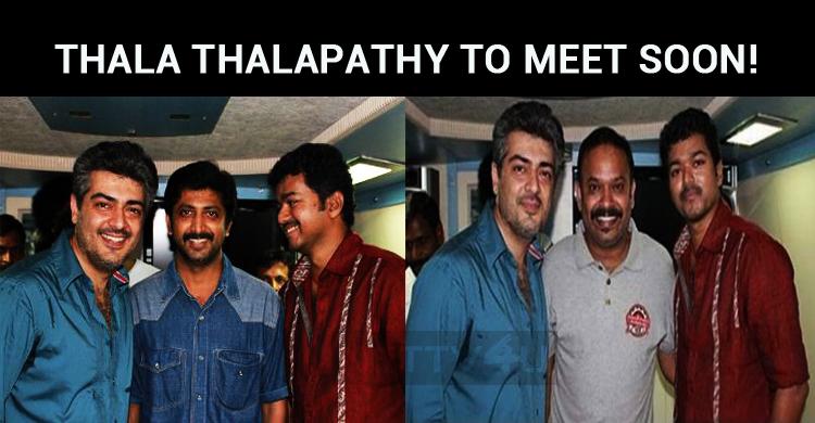 Thala Thalapathy To Meet Soon!