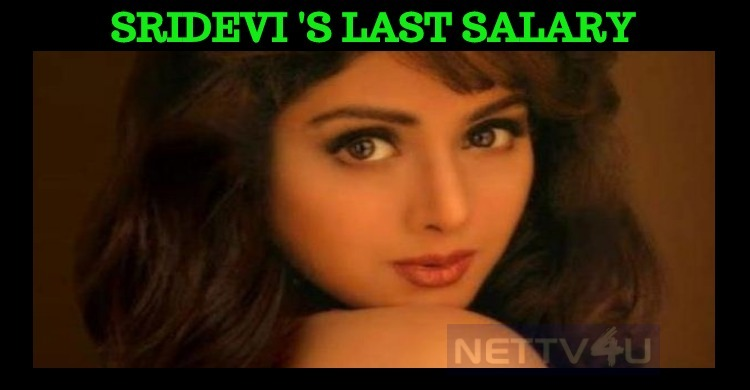 Sridevi's Last Salary Is Equal To Tamil Top Heroes' Salary?
