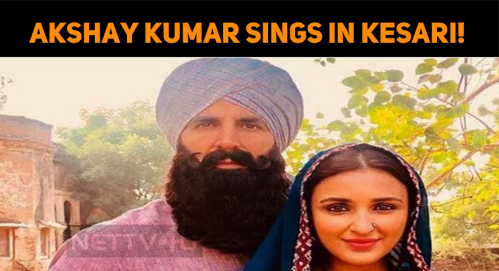 Akshay Kumar Sings In Kesari!