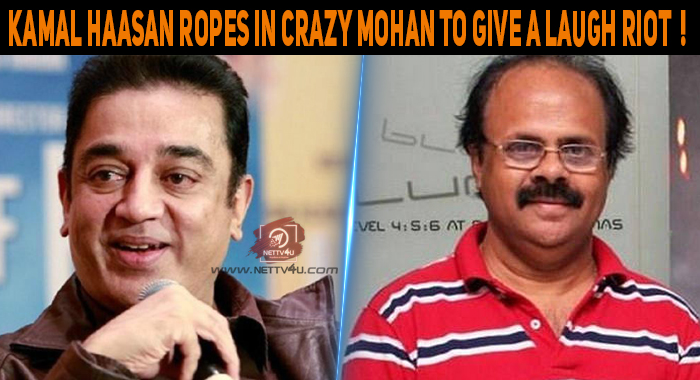 Kamal Haasan Ropes In Crazy Mohan To Give A Laugh Riot!