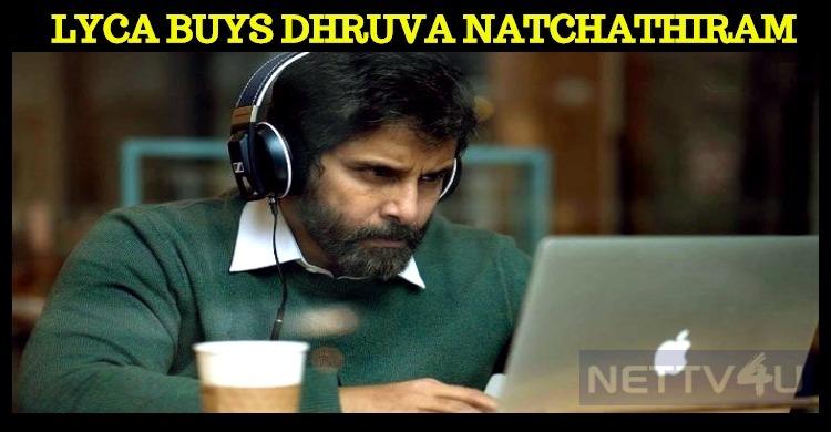 LYCA Grabs Dhruva Natchathiram?