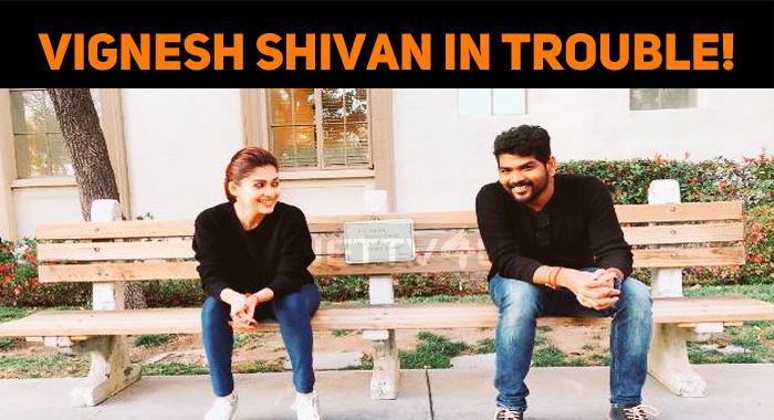 Vignesh Shivan Lands In Trouble!