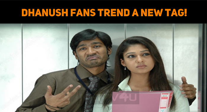 Dhanush Fans Trend A New Tag!