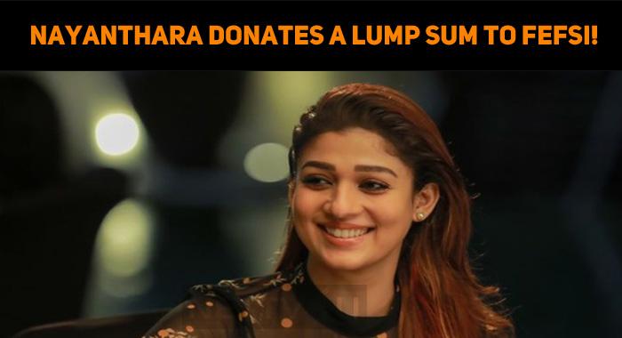 Nayanthara Donates A Lump Sum To FEFSI!