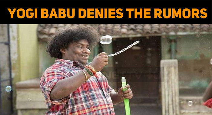 Yogi Babu Denies The Rumors!