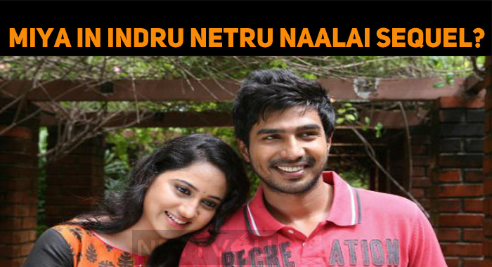 Miya George To Reprise Her Role In Indru Netru Naalai Sequel?