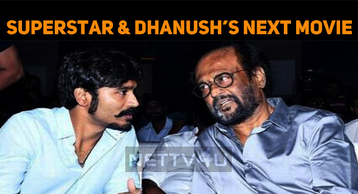 Superstar And Dhanush's Next Movie - An Interesting Update
