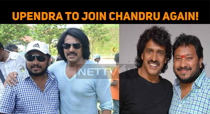 Upendra To Join Chandru Again!