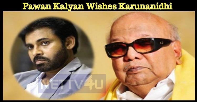 Pawan Kalyan Wishes Karunanidhi A Speedy Recovery!
