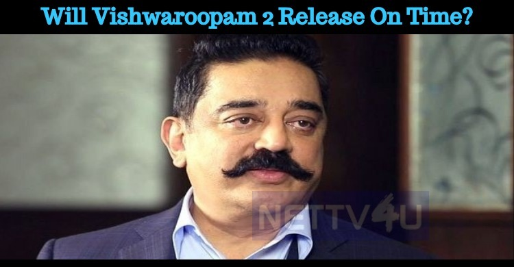 Will Vishwaroopam 2 Release On Time?