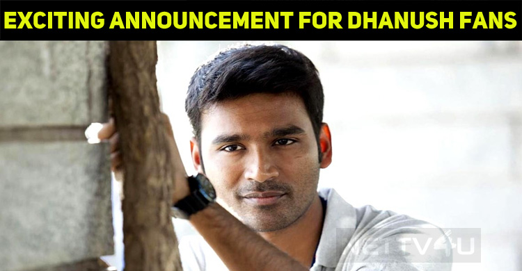 Exciting Announcement For Dhanush Fans Is On Th..