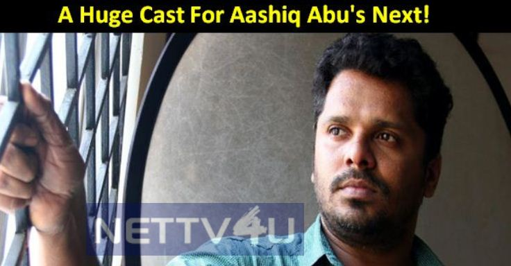 A Huge Cast For Aashiq Abu's Next!