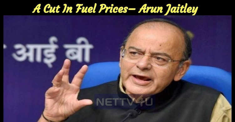 A Cut In Fuel Prices– Arun Jaitley